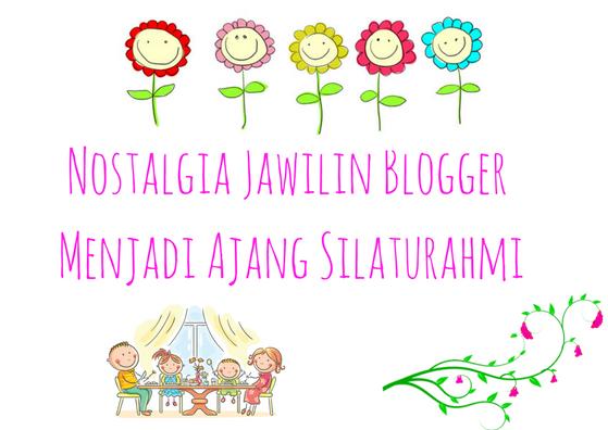 Nostalgia Jawilin Blogger Menjadi Ajang Silaturahmi