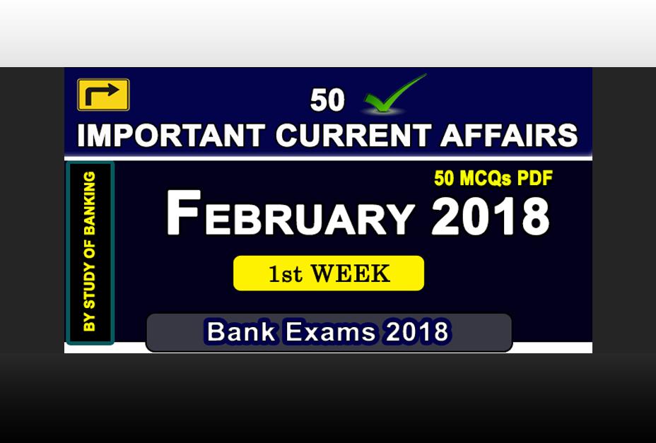February 1st Week Current Affairs | GK 2018 | PDF