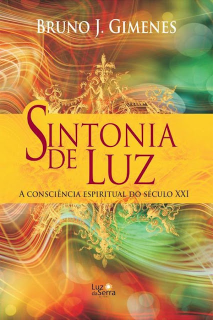 Sintonia de Luz A consciência espiritual do século XXI Bruno J. Gimenes