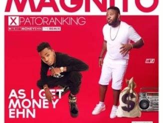 [ Lyrics] Magnito – As I get Money Ehn ft. Patoranking