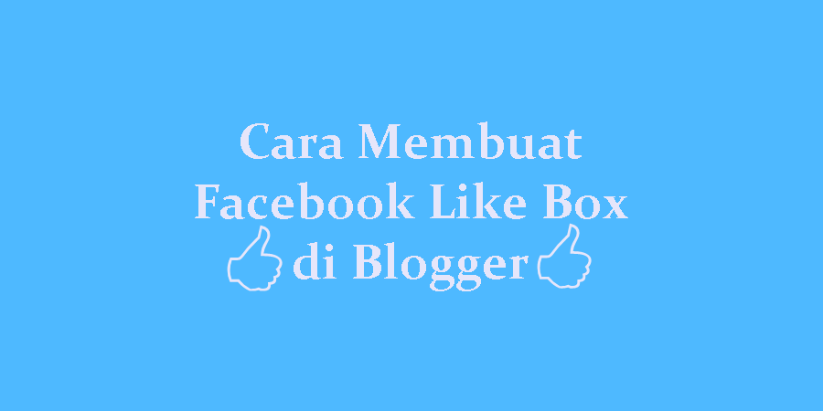 2 Cara Membuat Widget Facebook Like Box di Blogger - Mudah & Responsive