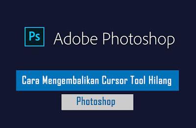 Cara Memunculkan Kursor Tool Photoshop yang Hilang