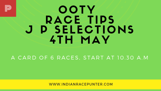 Ooty Race Selections 4th May, Indiaracecom, India Race Com