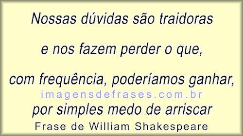 Frases de William Shakespeare sobre Duvidas são Traidoras
