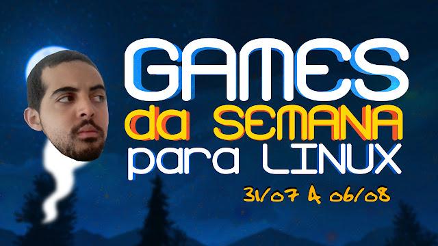 Games para Linux desta semana (31/07 a 06/08)!