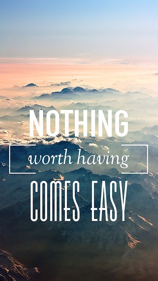 Nothing Worth Having Comes Easy  Galaxy Note HD Wallpaper