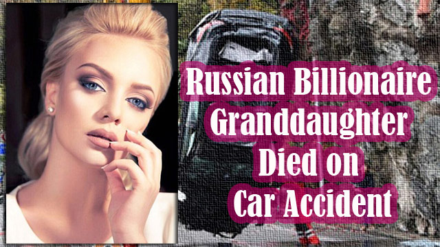 Russian Billionaire Granddaughter Died on Car Accident