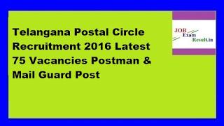Telangana Postal Circle Recruitment 2016 Latest 75 Vacancies Postman & Mail Guard Post