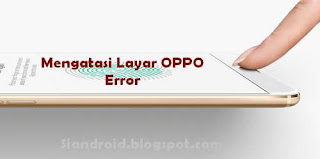 mengatasi touchscreen oppo error
