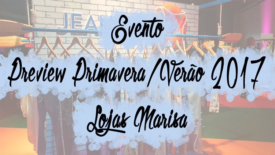 Evento: Preview Primavera/Verão 2017 - Marisa