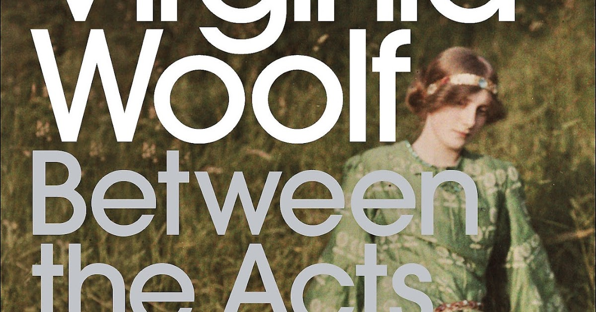 On Bookes Between The Acts By Virginia Woolf
