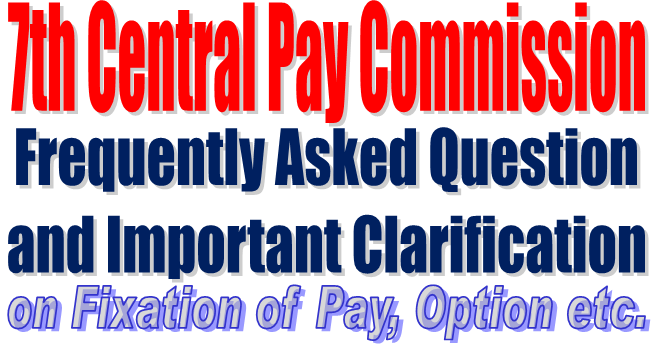 7th Pay Commission - CCS (RP) Rules 2016: Frequently Asked Question & Clarification - SA POST