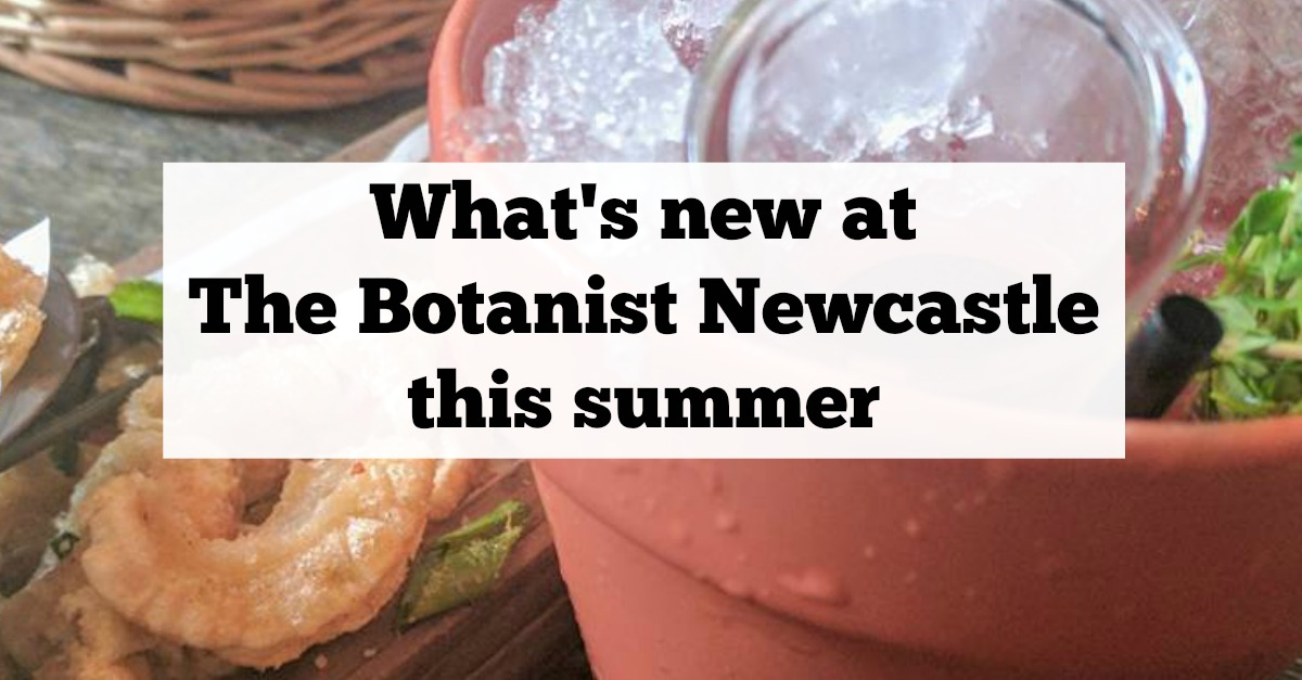 What's new at The Botanist & why their roof terrace is the best place to enjoy drinks with the girls in Newcastle this summer