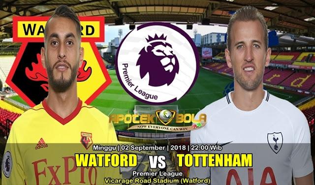 Prediksi Watford Vs Tottenham Hotspur 2 September 2018