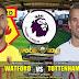 Agen Bola Terpercaya - Prediksi Watford Vs Tottenham Hotspur 2 September 2018