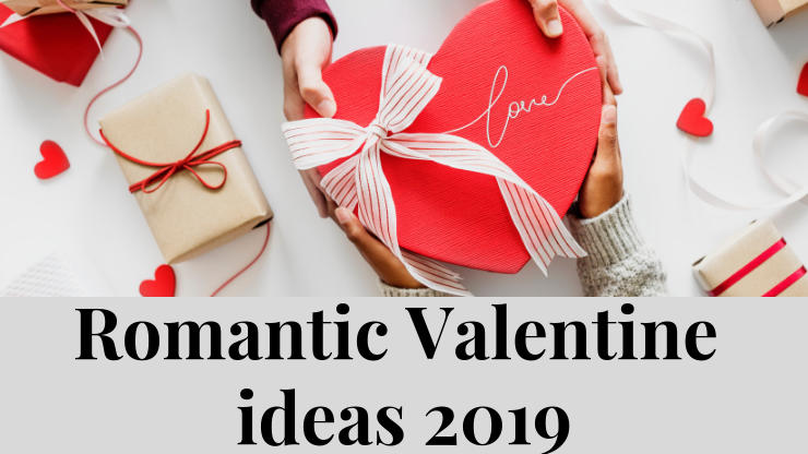 Romantic Valentine Ideas 2019