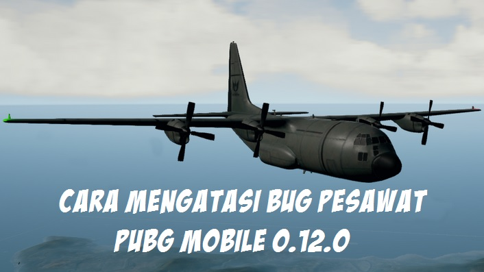 Ngebug? Ini Cara Mengatasi Bug Pesawat di PUBG Mobile Setalah Update 0.12.0