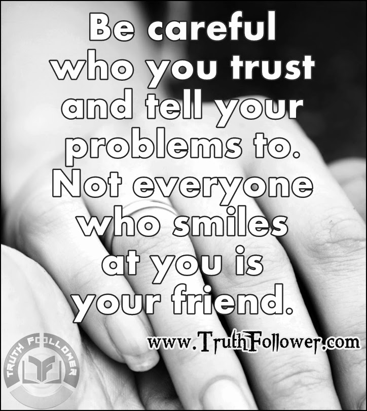 Be Careful Who You Trust, Trustworthy Quotes