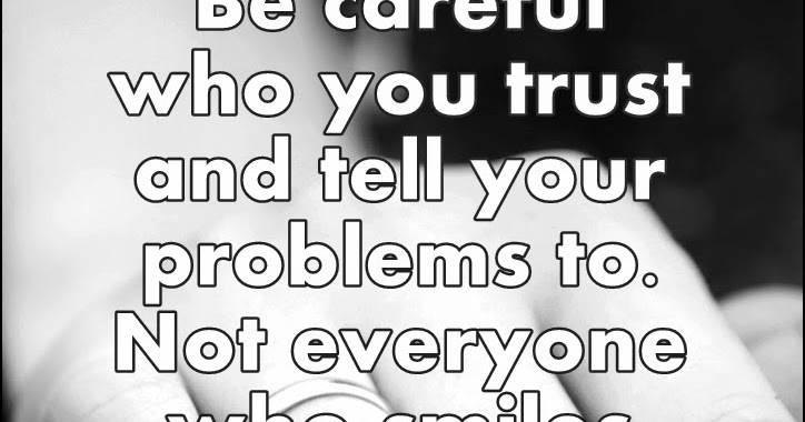 Be Careful Who You Trust Trustworthy Quotes