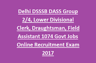 Delhi DSSSB DASS Group 2/4, Lower Divisional Clerk, Draughtsman, Field Assistant 1074 Govt Jobs Online Recruitment Exam 2017