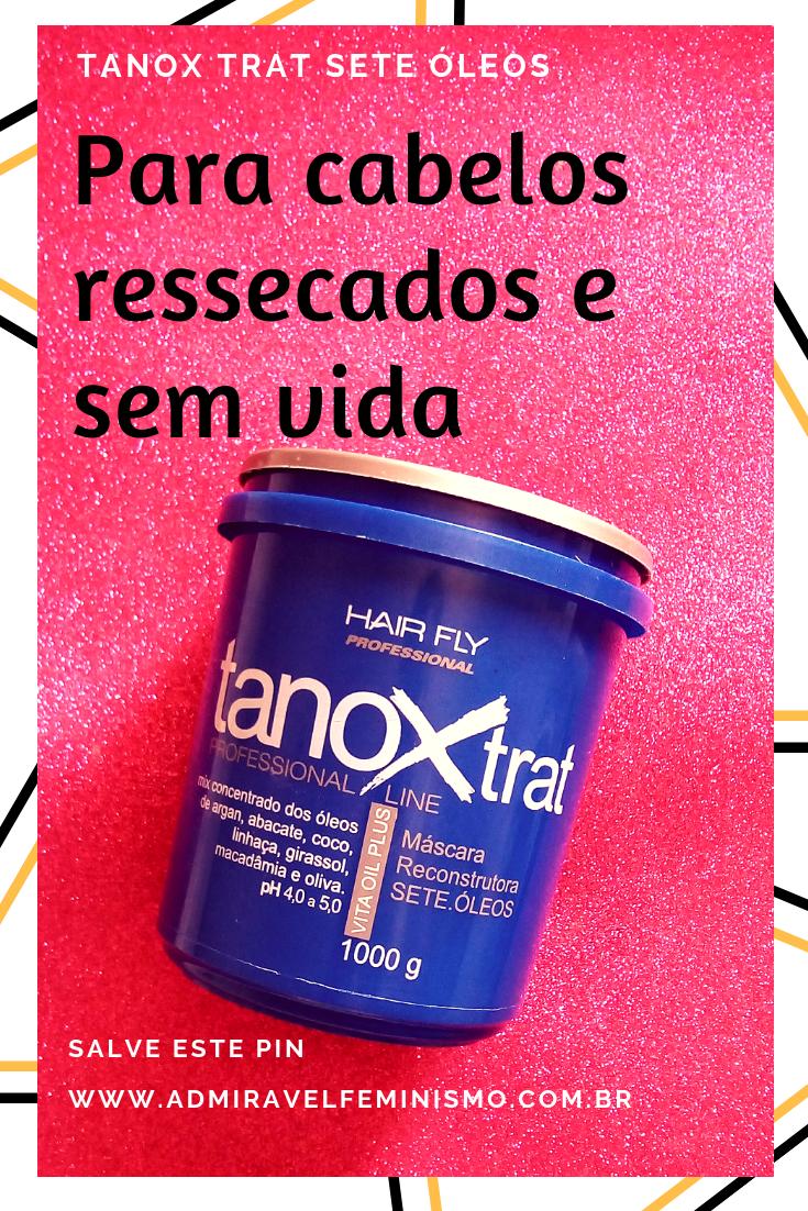 Como tratar cabelo ressecado e sem vida - Tanox Trat Sete Óleos / Admirável Feminismo