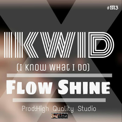 FlowShine- I know what i do (I K W I D) (Rap) [2k17] || DOWNLOAD