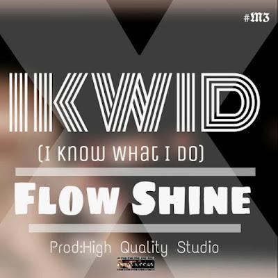 FlowShine- I know what i do (I K W I D) (Rap) [2k17] || DOWNLOAD