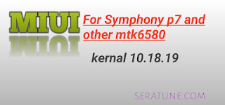 miui beta custom rom for symphony p7 and other mtk6580 kernal 10.18.19