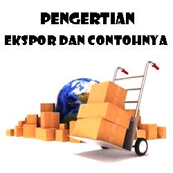 Pengertian Ekspor dan Contohnya