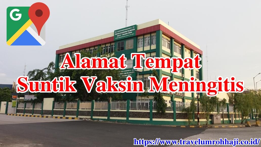 Alamat Lengkap Tempat Suntik Vaksin Meningitis di Daerah Wilayah Seluruh Indonesia.