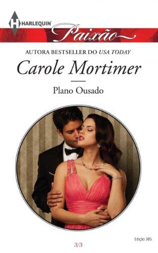 Plano Ousado: Harlequin Paixão - Carole Mortimer