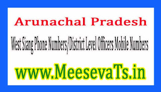 West Siang Phone Numbers/District Level Officers Mobile Numbers Arunachal Pradesh