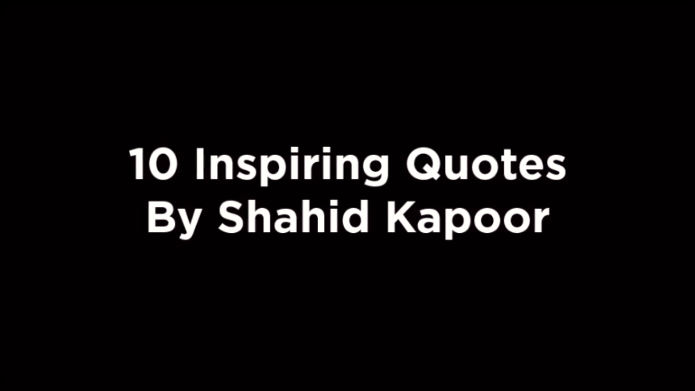 10 Inspiring Quotes By Shahid Kapoor [video]