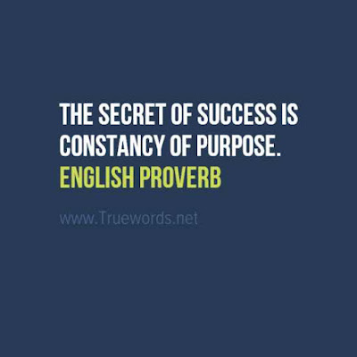 The secret of success is constancy of purpose