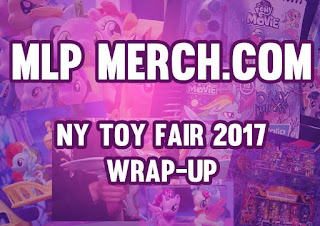 My Little Pony NY Toy Fair 2017 Wrap-Up