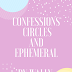 Confessions, Circles and Ephemeral
