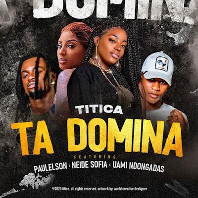 Titica - Ta Domina (feat Paulelson, Neide Sofia & Uami Ndongadas)
