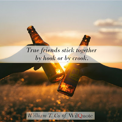 True friends stick together by hook or by crook.