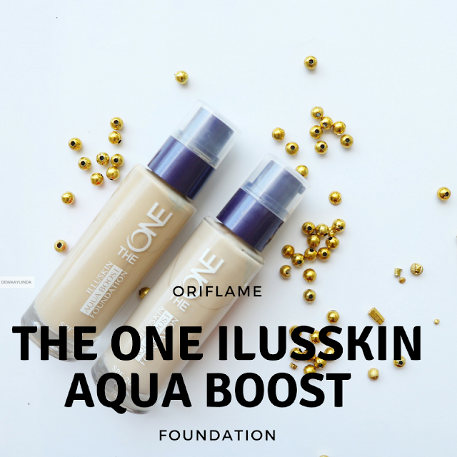 THE ONE ILUSSKIN AQUA BOOST FOUNDATION ORIFLAME : REVIEW