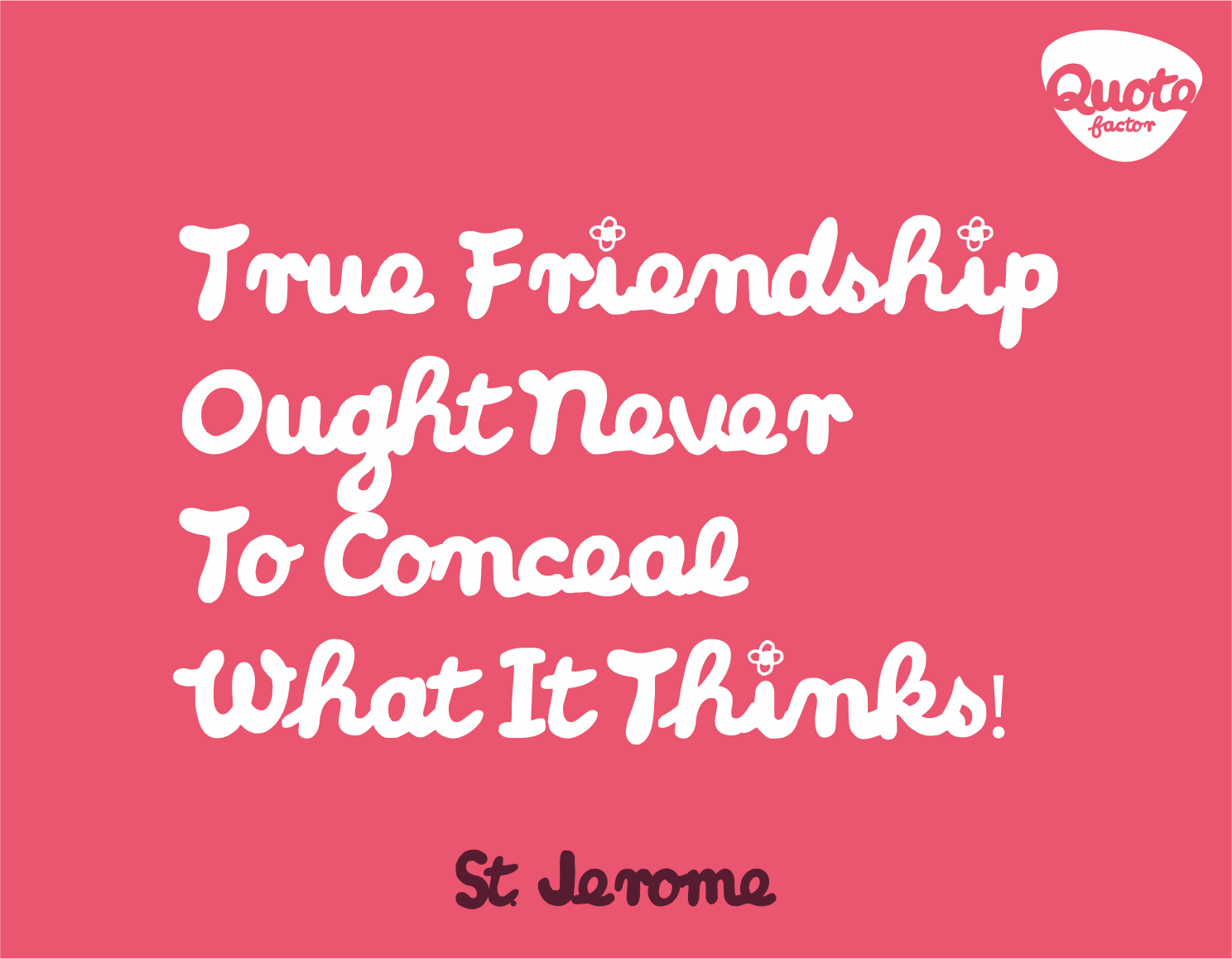 Quote About True Friendship True Friendship Ought Never To Conceal What It Thinks Quote Factor