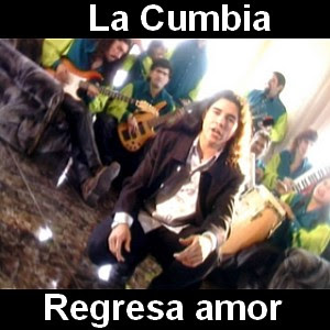 La Cumbia - Regresa amor