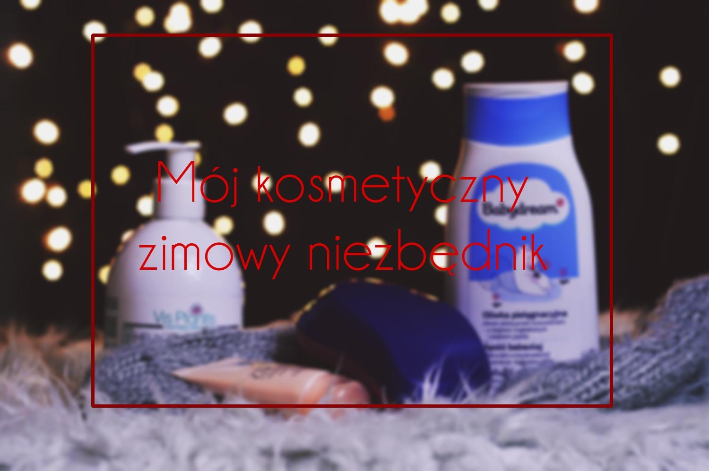 kosmetyczny_zimowy_niezbednik.JPG