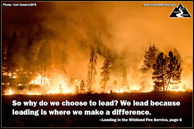 So why do we choose to lead? We lead because leading is where we make a difference. – Leading in the Wildland Fire Service, page 6
