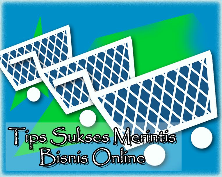 Tips Sukses Merintis Bisnis Jualan Online