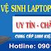 Vệ sinh laptop tại Cần Thơ uy tín và nhiệt tình