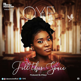 Music: Oye - Fill This Space (prod. by ekeyz) @oyesadeofficial