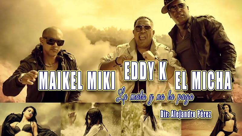 Eddy K & El Micha & Maikel Miki - ¨La mato y no la pago¨ - Dirección: Alejandro Pérez