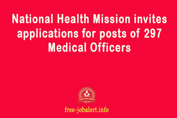 National Health Mission invites applications for posts of 297 Medical Officers. Apply online before 26 February 2019
