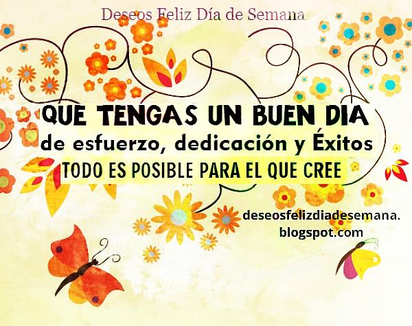 buen y feliz día, mensaje de aliento para este día con buenos deseos, palabras positivas, de ánimo