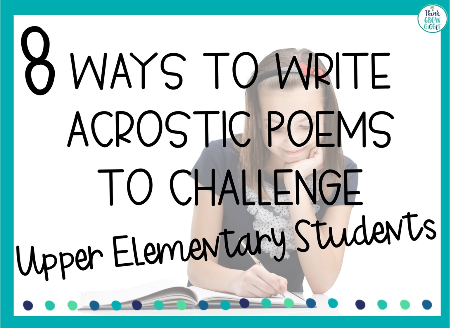 8 Ways to Write Acrostic Poems to Challenge Upper Elementary Students -  Think Grow Giggle [ 1121 x 1543 Pixel ]